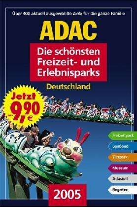 Die schönsten Freizeit- und Erlebnisparks in Deutschland 2004: Über 400 Freizeitparks, Spassbäder, Tierparks, Museen