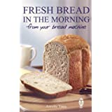 Fresh Bread in the Morning (From Your Bread Machine)by Annette Yates