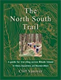 The North South Trail: A Guide for Traveling Across Rhode Island for Hikers, Equestrians, and Mountain Bikers