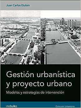 Gestion Urbanistica Y Proyecto Urbano Urban Management And Urban