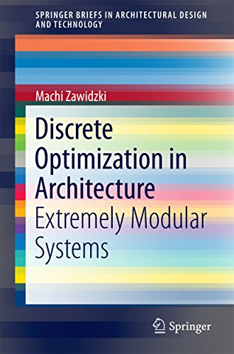 Discrete Optimization in Architecture: Extremely Modular Systems (SpringerBriefs in Architectural Design and Technology)