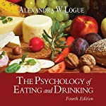 The Psychology of Eating and Drinking, Fourth Edition | Alexandra W. Logue