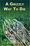 A Grizzly Way to Die, James Corwin, 0595670369