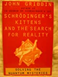 Image of SCHRODINGER'S KITTENS AND THE SEARCH FOR REALITY: Solving the Quantum Mysteries