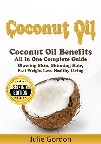 Coconut Oil: Successful Guide to Coconut Oil Benefits, Cures, Uses, and  Remedies - Glowing Skin, Shining Hair, Fast Weight Loss and Healthy Living  -