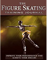 The Figure Skating Training Journal: Improve Your Performance and Achieve Your Dreams (Gold Ed)