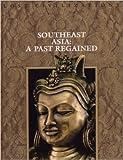 Southeast Asia: A Past Regained (Lost Civilizations)