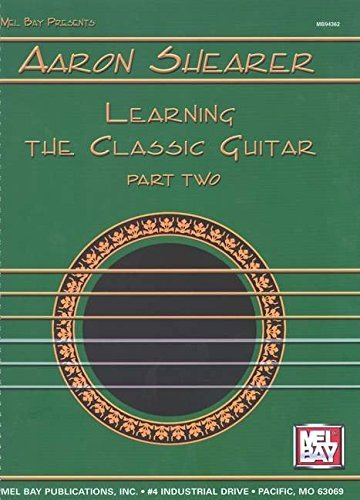 Mel Bay Presents: Aaron Shearer: Learning the Classic Guitar, Part 2 by Aaron Shearer (1990-11-01)