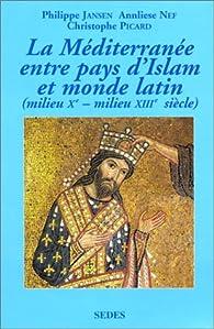 La Méditerranée entre pays d'Islam et monde latin par Philippe Jansen