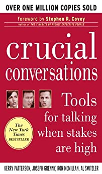 Crucial Conversations: Tools for Talking When Stakes are High: Tools for Talking When Stakes Are High by [Patterson, Kerry, Grenny, Joseph, McMillan, Ron, Switzler, Al]
