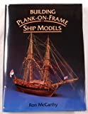 Building Plank-on-Frame Ship Models, Ron McCarthy, 1557500916