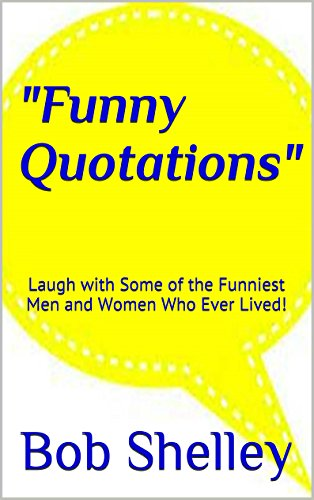 Funny Quotations!: Laugh with Some of the Funniest Men and Women Who Ever Lived!