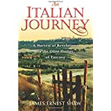 An Italian Journey: A Harvest of Revelations in the Olive Groves of Tuscany: A Pretty Girl, Seven Tuscan Farmers, and a Rober