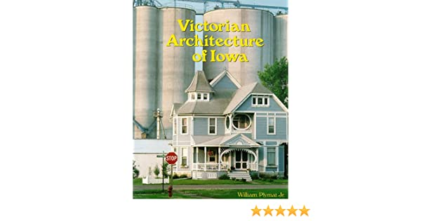 Victorian architecture of iowa william plymat jr 9780966144000 victorian architecture of iowa william plymat jr 9780966144000 amazon books fandeluxe Image collections