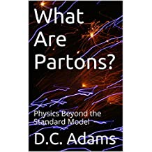 What Are Partons?: Physics Beyond the Standard Model (D.C. Adams Lecture Series Collection Book 11)