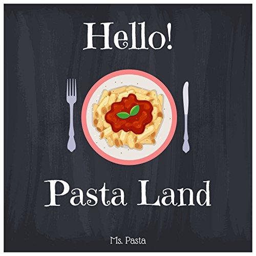 Hello! Pasta Land: Discover 500 Delicious Pasta Recipes Today! (Pasta Making Book, Pasta Making Cookbook, Italian Pasta Cookbook, Fresh Pasta Cookbook, Homemade Pasta Cookbook, Pasta Salad Cookbook) by Ms. Pasta