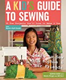 img - for A Kid's Guide to Sewing: Learn to Sew with Sophie & Her Friends   16 Fun Projects You'll Love to Make & Use book / textbook / text book