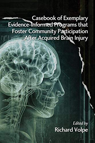 Casebook of Exemplary Evidence-Informed Programs That Foster Community Participation After Acquired Brain Injury Richard Volpe