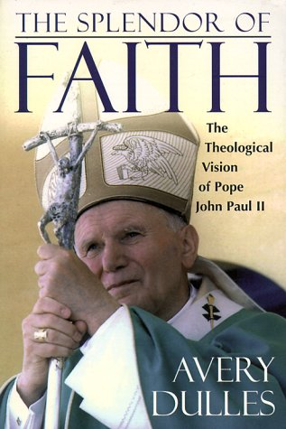 The Splendor of Faith: The Theological Vision of Pope John Paul II