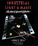 img - for Industrial Light & Magic: The Art of Special Effects by Thomas G. Smith (1987-10-12) book / textbook / text book