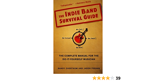 Read The Indie Band Survival Guide The Complete Manual For The Do It Yourself Musician By Randy Chertkow