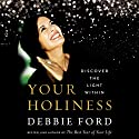 Your Holiness: Discover the Light Within Hörbuch von Debbie Ford Gesprochen von: Randy Thomas, Arielle Ford, Marianne Williamson