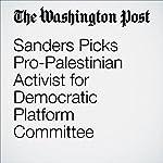 Sanders Picks Pro-Palestinian Activist for Democratic Platform Committee | Anne Gearan