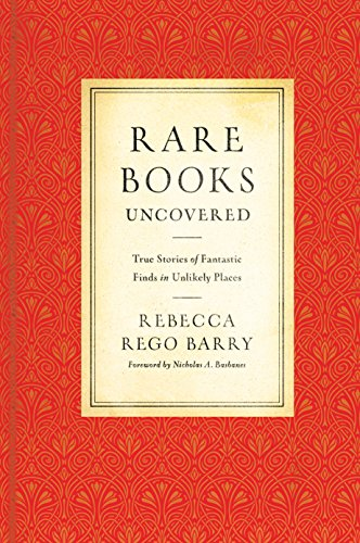 Rare Books Uncovered: True Stories of Fantastic Finds in Unlikely Places (Rare Antiquarian Books)