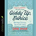 Giddy Up, Eunice: Because Women Need Each Other Audiobook by Sophie Hudson Narrated by Sophie Hudson