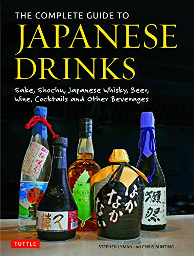 The Complete Guide to Japanese Drinks: Sake Shochu Japanese Whisky Beer Wine Cocktails and Other Beverages