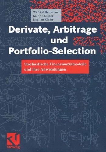 Derivate, Arbitrage und Portfolio-Selection. Stochastische Finanzmarktmodelle und ihre Anwendungen