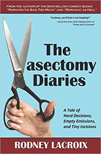 The vasectomy diaries a tale of hard decisions empty emissions the vasectomy diaries a tale of hard decisions empty emissions and tiny incisions rodney lacroix noreen conway 9781520197340 amazon books solutioingenieria Choice Image