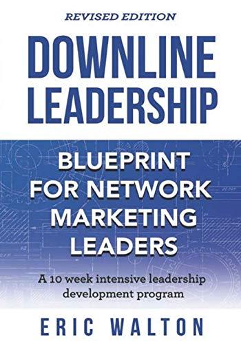 Downline Leadership: Blueprint For Network Marketing Leaders