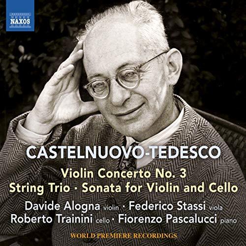 Castelnuovo-Tedesco: Violin Concerto No. 3; String Trio; Sonata for Violin & Cello
