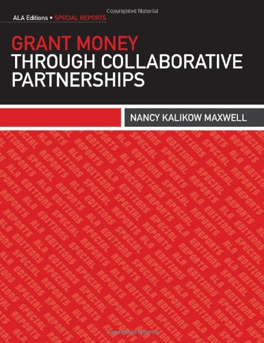 Grant Money through Collaborative Partnerships (Ala Editions Special Reports)