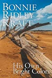 img - for His Own Bright Colors by Bonnie Ridley Kraft (2015-06-19) book / textbook / text book