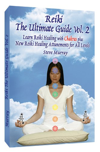 Reiki The Ultimate Guide, Vol. 2 Learn Reiki Healing with Chakras, plus New Reiki Healing Attunements for All Levels