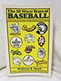 The 10 Worst Years of Baseball, William B. Mead and Harold Rosenthal, 0442263198