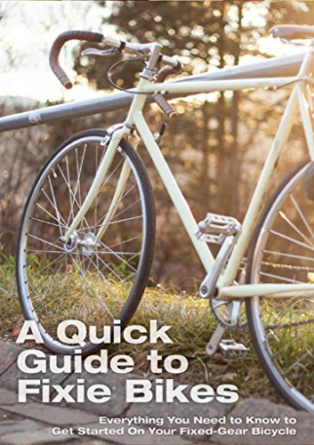 A Quick Guide To Fixie Bikes: Everything You Need To Know To Get Started On Your Fixed-Gear Bicycle (fixed gear, single speed, fixie bike, fixie bikes, specialized bikes, repair, commute,bikes) (The Best Fixie Bikes)