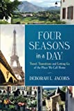 img - for Four Seasons in a Day: Travel, Transitions and Letting Go of the Place We Call Home (English) book / textbook / text book