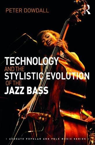 (Technology and the Stylistic Evolution of the Jazz Bass (Ashgate Popular and Folk Music)