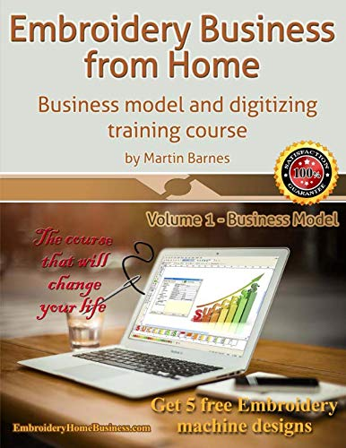Embroidery Business from Home: Business Model and Digitizing Training Course (Embroidery Business from Home by Martin Barnes) (Volume 1) (Best Model Home Designs)