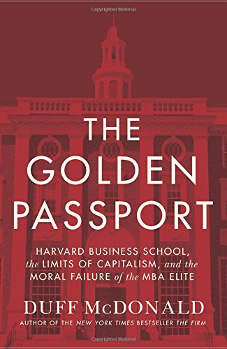 The Golden Passport: Harvard Business School, the Limits of Capitalism, and the Moral Failure of the MBA Elite cover