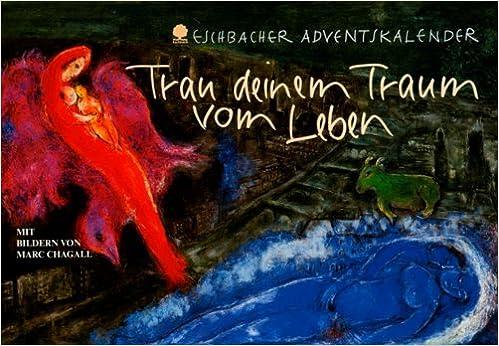 Trau Deinem Traum Vom Leben: Eschbacher Adventskalender Mit Bildern Von  Marc Chagall Eschbacher Kalender: Amazon.de: Ulrich Peters, Marc Chagall:  Bücher