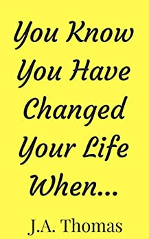 You Know You Have Changed Your Life When... by [Thomas, J.A.]