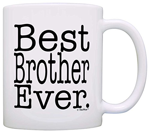 Gift for Brother Best Brother Ever Birthday Gift for Sibling Gift Coffee Mug Tea Cup White ()
