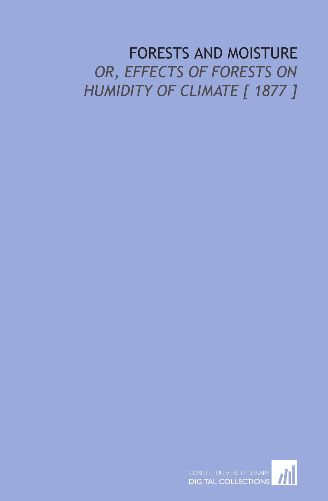 Forests and Moisture: Or, Effects of Forests on Humidity of Climate [ 1877 ] ebook