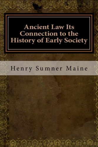 ANCIENT LAW ITS CONNECTIONS TO HISTORY OF EARLY SOCIETY