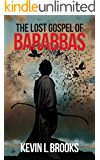 The Lost Gospel of Barabbas: The Thirteenth Apostle