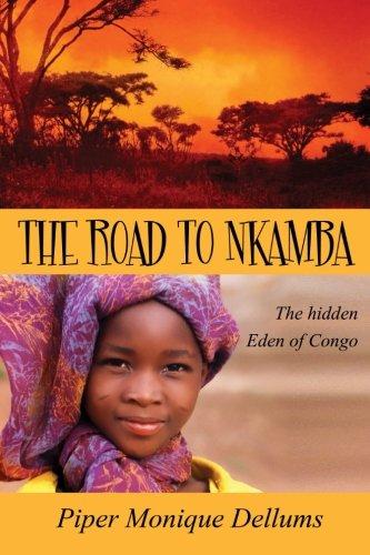 Download The Road to Nkamba: The Hidden Eden of Congo (Volume 1) pdf epub